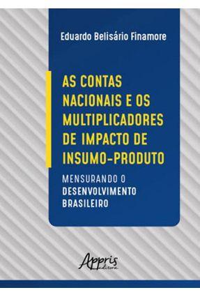 As Contas Nacionais E Os Multiplicadores De Impacto De Insumo-Produto: Mensurando O Desenvolvimento Brasileiro - Eduardo Belisário Finamore | Hoshan.org