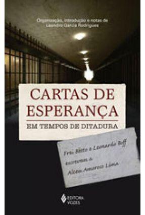 Cartas de Esperança - Em Tempos de Ditadura - Rodrigues,Leandro Garcia | Hoshan.org