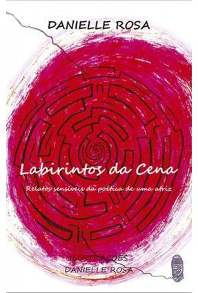 Labirintos da Cena - Relatos Sensíveis da Poética De Uma Atriz - Rosa,Danielle pdf epub