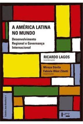 A América Latina No Mundo - Desenvolvimento Regional e Governança Internacional - Dávila,Mireya Zibetti,Fabíola Wüst pdf epub