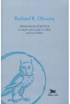 Demiurgia Política - As Relações Entre a Razão e a Cidade Nas Leis de Platão - R. Oliveira,Richard   Hoshan.org