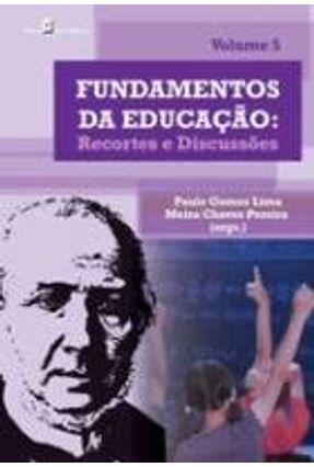 Fundamentos da Educação - Recortes e Discussões - Vol. 5 - Paulo Gomes Lima Meira Chaves Pereira | Hoshan.org