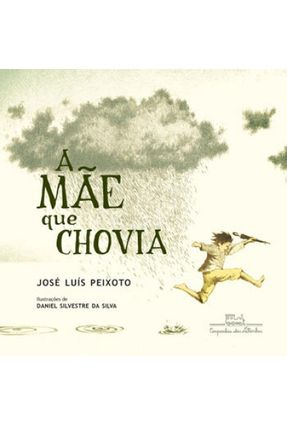 A Mãe Que Chovia - Peixoto,José Luís pdf epub