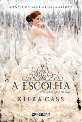 A Escolha - Série A Seleção - Vol. 3 - Capa Dura - Cass,Kiera Cass,Kiera   Tagrny.org