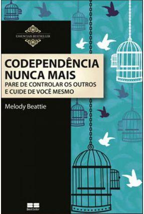 Codependência Nunca Mais - Pare de Controlar Os Outros e Cuide de Você Mesmo - Beattie,Melody | Hoshan.org