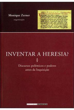 Inventar a Heresia? - Discursos Polêmicos e Poderes Antes da Inquisição - Zerner,Monique   Hoshan.org