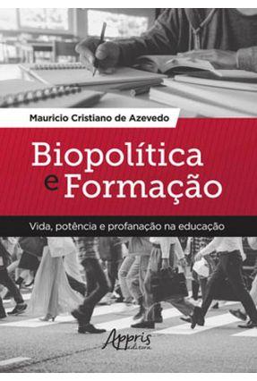 Biopolítica E Formação - Vida, Potência E Profanação Na Educação - Mauricio Azevedo | Hoshan.org