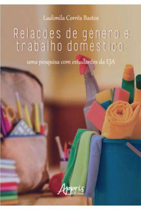 Relações De Gênero E Trabalho Doméstico: Uma Pesquisa Com Estudantes Da EJA - Bastos,Ludimila Corrêa | Tagrny.org