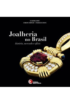 Joalheria No Brasil - História, Mercado e Ofício - Cornejo,Carlos Daye,Claudia Costa,Engracia | Tagrny.org
