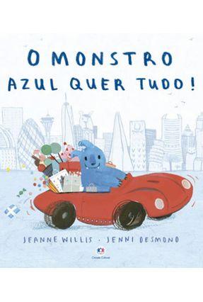 O Monstro Azul Quer Tudo! - Willis,Jeanne | Nisrs.org