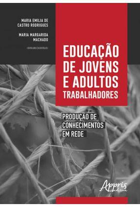 Educação De Jovens E Adultos Trabalhadores: Produção De Conhecimentos Em Rede - Maria Emilia de Castro Rodrigues Maria Margarida Machado pdf epub