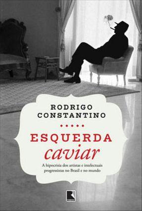 Esquerda Caviar - Constantino,Rodrigo | Hoshan.org