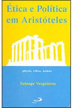 Etica e Politica Em Aristoteles - Vergnieres,Solange | Nisrs.org