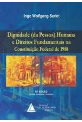 Dignidade da Pessoa Humana e Direitos Fundamentais - 10ª Ed. 2015 - Sarlet,Ingo Wolfgang   Tagrny.org