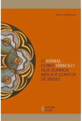O Animal Como Símbolo Nos Sonhos, Mitos e Contos de Fada - Col. Reflexões Junguianas - Bachmann,Helen I. pdf epub