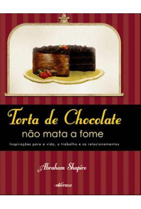Torta de Chocolate Não Mata a Fome - Shapiro ,Abraham   Hoshan.org