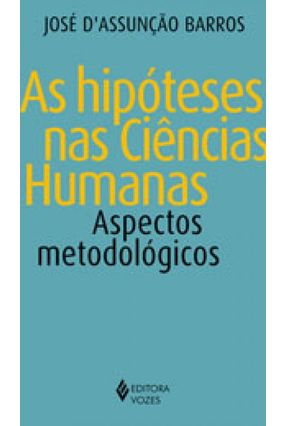 As Hipóteses Nas Ciências Humanas - Aspectos Metodológicos - D'assunção Barros,José | Hoshan.org