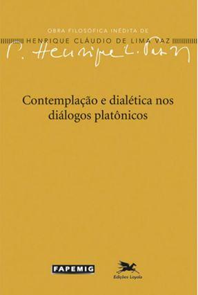 Contemplação e Dialética Nos Diálogos Platônicos - Vaz,Henrique Cláudio de Lima pdf epub