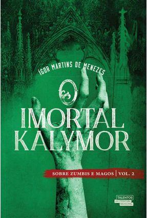 o Imortal Kalymor - Sobre Zumbis E Magos - Vol. 2 - Menezes,Ígor | Tagrny.org