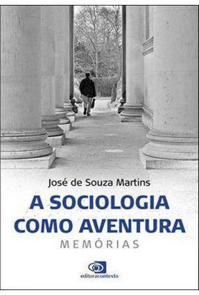 A Sociologia Como Aventura - Memórias - Martins,José de Souza pdf epub