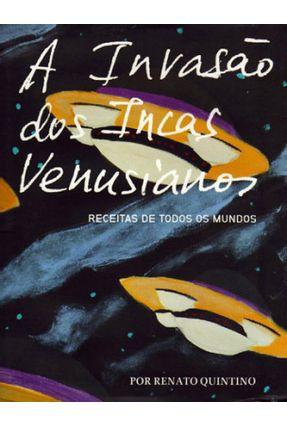 A Invasão  Dos Incas Venusianos - Receitas de Todos Os Mundos - Quintino,Renato   Hoshan.org