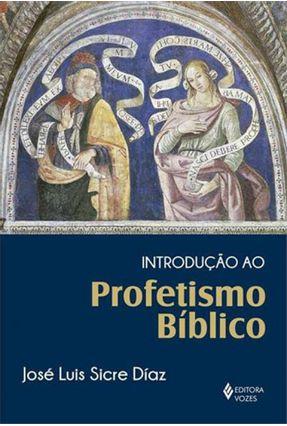 Introdução Ao Profetismo Bíblico - Díaz,José Luis Sicre | Hoshan.org