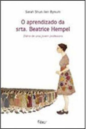 O Aprendizado Da Srta. Beatrice Hempel - Diário De Uma Jovem Professora - Bynum,Sarah Shun-Lien | Hoshan.org