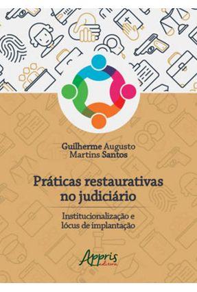 Práticas Restaurativas No Judiciário: Institucionalização E Lócus De Implantação - Guilherme Augusto Martins Santos   Tagrny.org