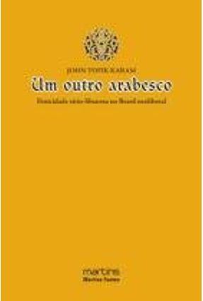Um Outro Arabesco - A Etnicidade Sírio-libanesa no Brasil Neoliberal - Karam,John Tofik pdf epub