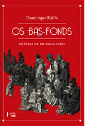 Os Basfonds História De Um Imaginário - kalifa,Dominique   Tagrny.org