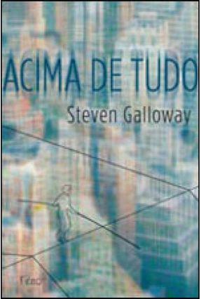 Acima de Tudo - Galloway,Steven | Hoshan.org