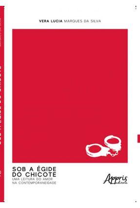 Sob A Égide do Chicote - Uma Leitura do Amor na Contemporaneidade - Vera Lucia Marques da Silva | Hoshan.org
