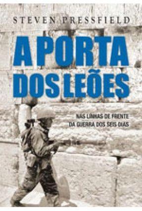 A Porta Dos Leões - Nas Linhas de Frente da Guerra Dos Seis Dias - PRESSFIELD ,STEVEN | Hoshan.org