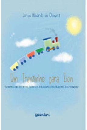 Um Trenzinho Para Zion: Sobre Pais e Filhos, Sonhos e Ilusões, Revoluções e Crianças - Lima,Jorge Eduardo De pdf epub