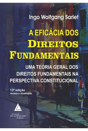 A Eficácia Dos Direitos Fundamentais 13 Ed. 2018 - Sarlet,Ingo Wolfgang   Tagrny.org