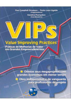 Vips - Value Improving Practices - Práticas De Melhoria De Valor Em Grandes Empreendimentos - Dinsmore,Paul Campbell Poznyakov,Karolina Ugalde,Pedro Leon   Tagrny.org