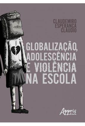 Globalização, Adolescência E Violência Na Escola - Claudemiro Esperança Cláudio   Tagrny.org