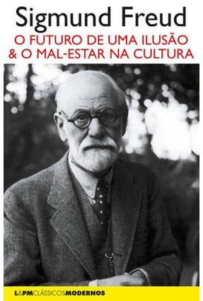 O Futuro De Uma Ilusão - Seguido De O Mal-Estar Na Cultura - Freud,Sigmund pdf epub