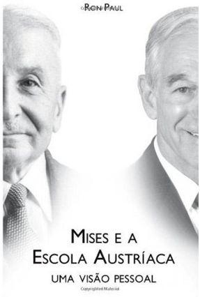 Mises e A Escola Austríaca - Uma Visão Pessoal - Paul,Ron | Hoshan.org