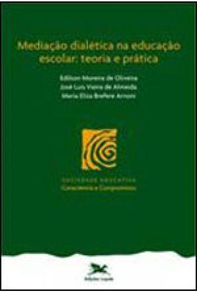 Mediação Dialética na Educação Escolar : Teoria e Prática - Arnoni,Maria Eliza Brefere Almeida,José Luís Vieira de Oliveira,Edilson Moreira de pdf epub