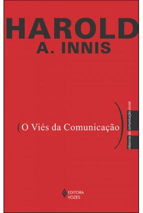 O Viés da Comunicação - Col. Clássicos da Comunicação Social - Innis,Harold A. | Hoshan.org