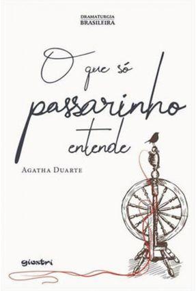 O Que Só Passarinho Entende - Agatha Duarte   Tagrny.org