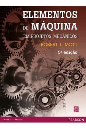 Elementos de Máquina Em Projetos Mecânicos - 5ª Ed. 2015 - Mott,Robert L. | Tagrny.org