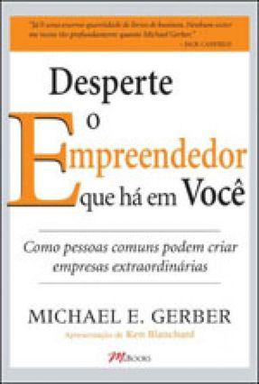 Desperte o Empreendedor que Há em Você - Gerber,Michael E. | Tagrny.org