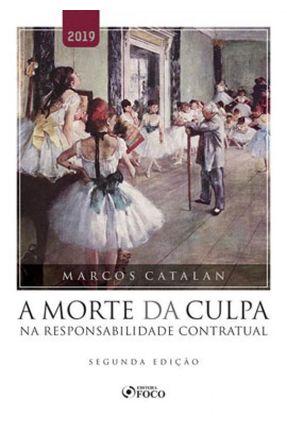 A Morte da Culpa na Responsabilidade Contratual - 2ª Ed. 2019 - Marcos Catalan   Tagrny.org