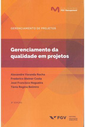 Gerenciamento da Qualidade Em Projetos - 2ª Ed. 2018 - Rocha,Alexandre Varanda Costa,Frederico Steiner Nogueira,Jose Francisco pdf epub