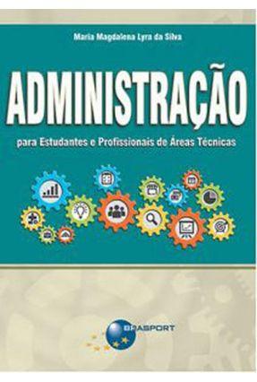 Administração Para Estudantes e Profissionais De Áreas Técnicas - Silva,Maria Magdalena Lyra Da   Nisrs.org