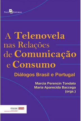 A Telenovela Nas Relações De Comunicação E Consumo - Márcia Perencin Tondato (org.) Maria Aparecida Baccega (org.),Isabel Ferin Cunha   Hoshan.org