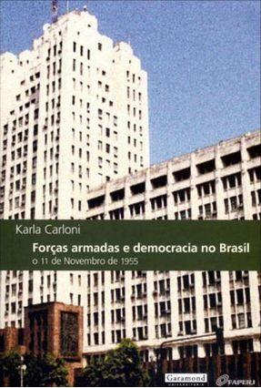 Forças Armadas e Democracia No Brasil - o 1º de Novembro de 1955 - Carloni,Karla   Hoshan.org