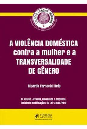 A Violência Doméstica Contra A Mulher E A Transversalidade De Gênero - 2 Ed. 2019 - Ferracini Neto,Ricardo   Hoshan.org